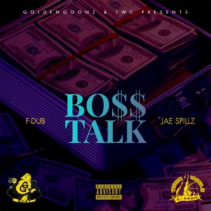 F-Dub & Jae Spillz – Boss Talk – Single Release